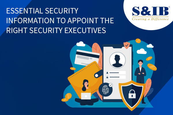 19.06.2020 002 - Essential security information to appoint the right security executives The recent happenings around the world have increased our need for dependable security services providers in India either for our home or our commercial property. Besides, the rise in demand for the right security executives that match the specific security requirements of corporate firms to ensure the safety the visitors, employees, customers and assets and properties of an organization, have brought to light the necessity of being able to identify the aptest and reliable security agency.