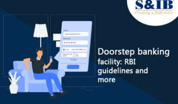 23.06.2020 - Doorstep banking facility: RBI guidelines and more The current pandemic situation has made doorstep banking facility promising and attractive options for individuals. However, most of us are yet not aware of the facility made available to us for our conveniences by our banks, live alone taking advantage of the same.