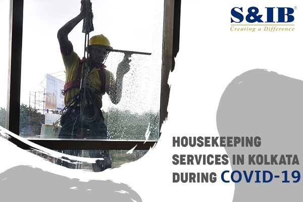 Housekeeping services in Kolkata during Covid-19   S&ib Services Pvt Ltd