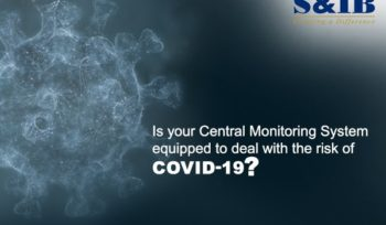 Is your Central Monitoring System equipped to deal with the risk of Covid-19?   S&IB Services Pvt Ltd