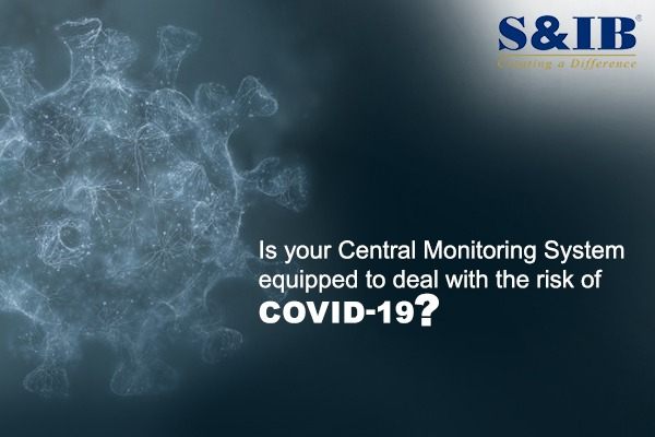 Is your Central Monitoring System equipped to deal with the risk of Covid-19? | S&IB Services Pvt Ltd