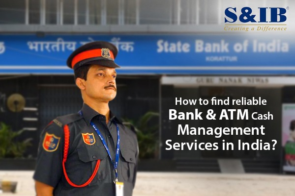 How to find reliable Bank & ATM Cash Management Services in India? | S&IB Service Pvt Ltd